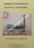 Robert Stephenson: Railway Engineer by ADDYMAN, John & HAWORTH, Victoria