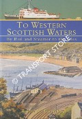 To Western Scottish Waters - By Rail and Steamer to the Isles by FORSYTHE, Robert N.