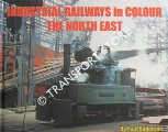 Industrial Railways in Colour - The North East by ANDERSON, Paul