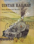 Uintah Railway - The Gilsonite Route by BENDER, Henry E.