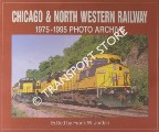 Chicago & North Western Railway: 1975 - 1995 Photo Archive by JORDAN, Frank W. (ed.)