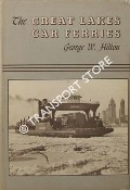 The Great Lakes Car Ferries by HILTON, George W.
