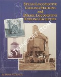 Steam Locomotive Coaling Stations and Diesel Locomotive Fueling Facilities by DIXON, Thomas W.