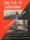 The 5:10 to Suburbia - Chicago's Suburban Railroads 1960 - 1975 by OLMSTED, Robert P. & McMILLAN, Joe
