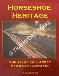 Horseshoe Heritage - The Story of a Great Railroad Landmark by CUPPER, Dan