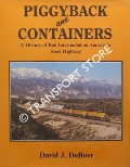 Piggyback and Containers - A History of Rail Intermodal on America's Steel Highway by DeBOER, David J.