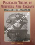 Passenger Trains of Northern New England in the Streamline Era by HOLLAND, Kevin J.