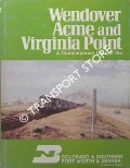 Wendover Acme and Virginia Point - A Contemporary Look at the Colorado & Southern Fort Worth & Denver by REEVES, Steven M.