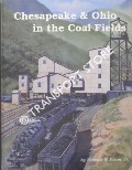 Chesapeake & Ohio in the Coal Fields by DIXON, Thomas W.