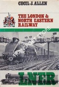 The London & North Eastern Railway  by ALLEN, Cecil J.