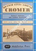 Branch Lines Around Cromer by ADDERSON, Richard & KENWORTHY, Graham