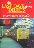 Book cover of The Last Days of the 'Deltics'  by FELLOWS, Caig W. & GASH, Paul E.