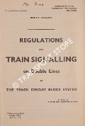 Regulations for Train Signalling on Double Lines by the track circuit block system, May 1964 by British Railways