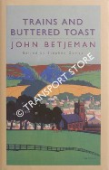 Trains and Buttered Toast - Selected Radio Talks by BETJEMAN, John