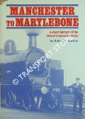 Manchester to Marylebone - A Short History of the Great Central Railway by HARTLEY, Robert F.