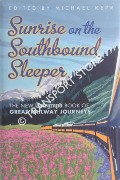 Sunrise on the Southbound Sleeper - The New Telegraph Book of Great Railway Journeys by KERR, Michael (ed.)