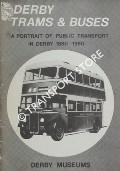 Derby, Trams & Buses - A Portrait of Public Transport in Derby 1880 - 1980 by Derby Museums