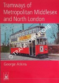 Tramways of Metropolitan Middlesex and North London by ATKINS, George