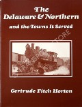 The Delaware & Northern and the Towns it Served  by HORTON, Gertrude Fitch