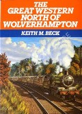 The Great Western North of Wolverhampton  by BECK, Keith M.