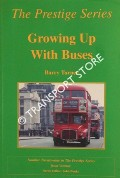 Growing Up With Buses: Early reminiscences of an enthusiast in London and the South-East 1950 - 1960 by TURNER, Barry