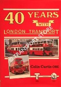 Book cover of 40 Years with London Transport by CURTIS, Colin