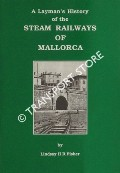 A Layman's History of the Steam Railways of Mallorca by FISHER, Lindsay H. R.