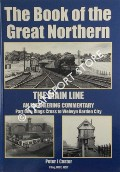 The Book of the Great Northern - The Main Line: An Engineering Commentary by COSTER, Peter J.