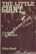The Little Giant - A Life of I. K. Brunel by BUCK, Alan