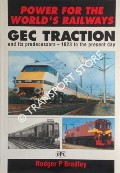 Power for the World's Railways - GEC Traction and its predecessors 1823 to the present day by BRADLEY, Rodger P.