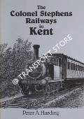 The Colonel Stephens Railways in Kent by HARDING, Peter A.