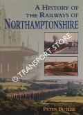 A History of the Railways of Northamptonshire by BUTLER, Peter