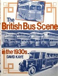 Book cover of The British Bus Scene in the 1930s by KAYE, David