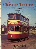 The Classic Trams: 30 Years of Tramcar Design 1920 - 1950 by WALLER, Peter