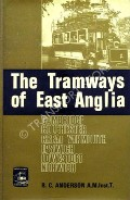 The Tramways of East Anglia  by ANDERSON, R.C.