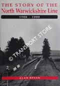 The Story of the North Warwickshire Line 1908 - 2008 by BEVAN, Alan