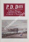 P. D. Days - A Short History of Pembroke Dock in Words & Pictures by DAVIES, Walford; GODDARD, Ted; SCOTT, Vernon & EVANS, John