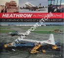 Heathrow in Photographs - Celebrating 70 Years of London's Airport by BALCH, Adrian M.