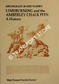 Archaeology in West Sussex - Limeburning and the Amberley Chalk Pits: A History by ALDSWORTH, Fred