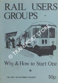 Rail User Groups - Why & How to Start One by CATON, , M.P.L.; COLLETT, G.L. & GARROD, T.J.