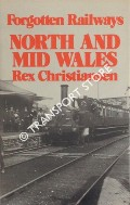 Forgotten Railways: North and Mid Wales by CHRISTIANSEN, Rex