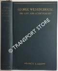 George Westinghouse - His Life and Achievements by LEUPP, Francis E.