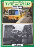 Roads and Rails of Tyne and Wear 1900 - 1980 by JOYCE, J.