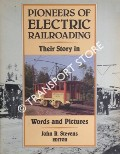 Pioneers of Electric Railroading - Their Story in Words and Pictures by STEVENS, John R. (ed.)