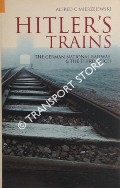 Hitler's Trains - The German National Railway & the Third Reich by MIERZEJEWSKI, Alfred