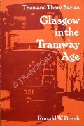 Glasgow in the Tramway Age  by BRASH, Ronald W.
