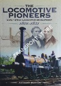 The Locomotive Pioneers - Early Steam Locomotive Development 1801 - 1851 by BURTON, Anthony