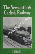 The Newcastle & Carlisle Railway  by WHITTLE, G.