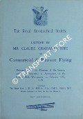 Commercial & Pleasure Flying - Lecture delivered before the Members of the [Royal Aeronautical] Society, and others interested in Aeronautics, at the Central Hall, Westminster, on February 19th, 1919 by GRAHAME-WHITE, Claude