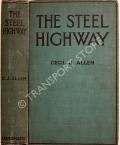 Book cover of The Steel Highway - Railway Planning & Making / Trains & Their Control  by ALLEN, Cecil J.